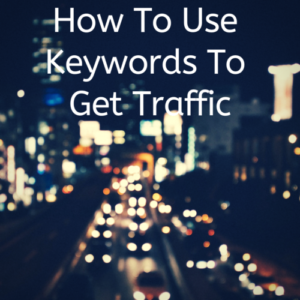 How To Use Keywords To Get Traffic