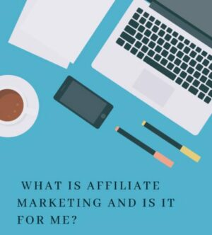 What Is Affiliate Marketing And Is It For Me?